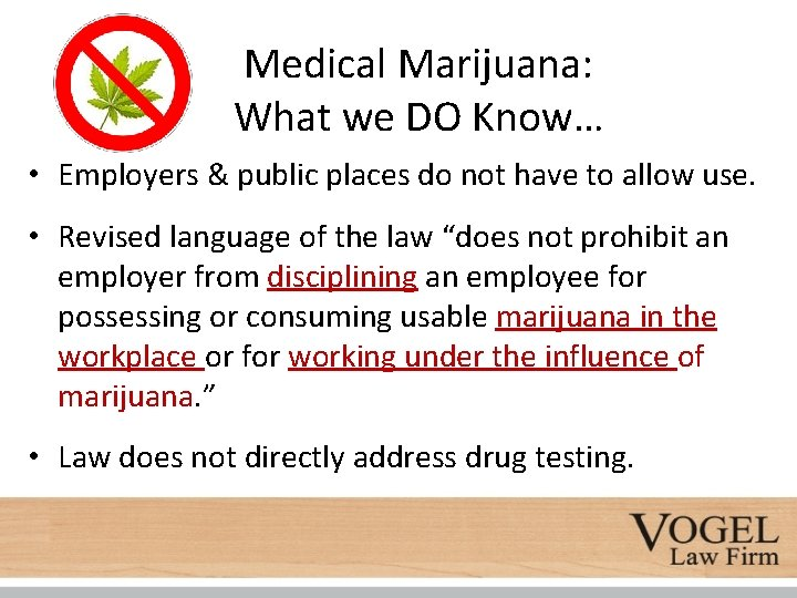 Medical Marijuana: What we DO Know… • Employers & public places do not have