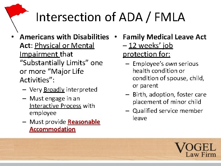 Intersection of ADA / FMLA • Americans with Disabilities • Family Medical Leave Act: