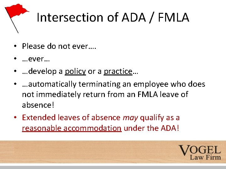 Intersection of ADA / FMLA Please do not ever…. …ever… …develop a policy or