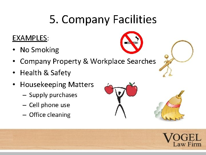 5. Company Facilities EXAMPLES: • No Smoking • Company Property & Workplace Searches •