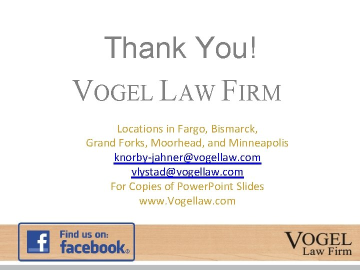Thank You! VOGEL LAW FIRM Locations in Fargo, Bismarck, Grand Forks, Moorhead, and Minneapolis