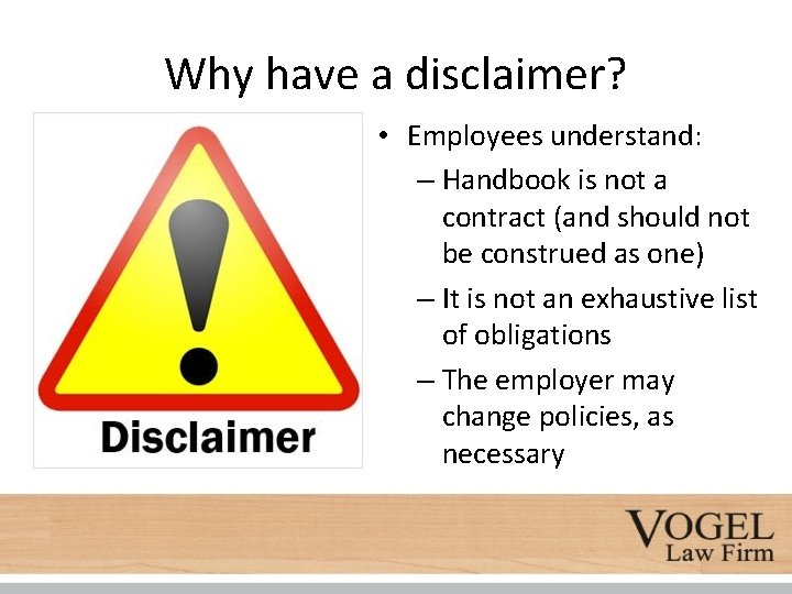 Why have a disclaimer? • Employees understand: – Handbook is not a contract (and