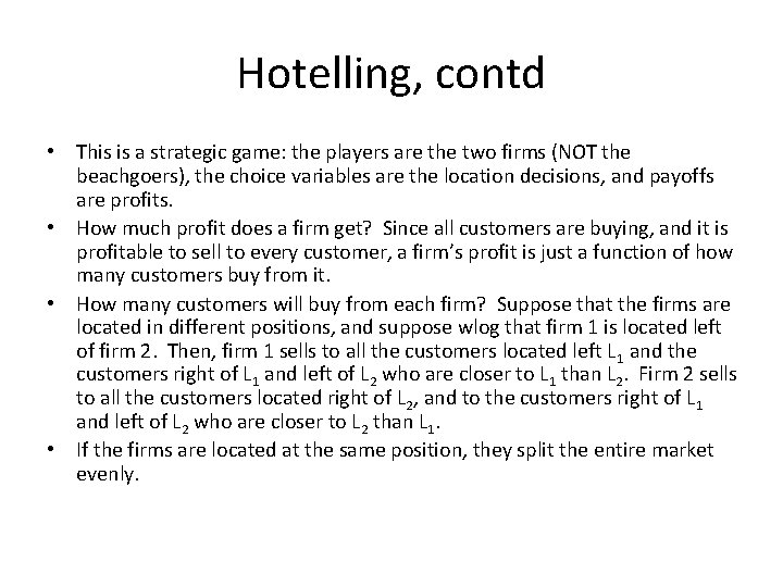 Hotelling, contd • This is a strategic game: the players are the two firms