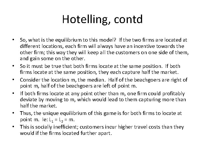 Hotelling, contd • So, what is the equilibrium to this model? If the two