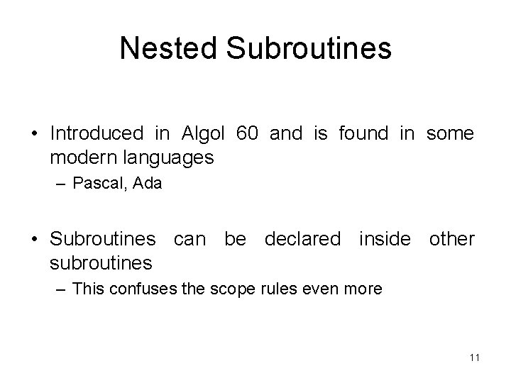 Nested Subroutines • Introduced in Algol 60 and is found in some modern languages