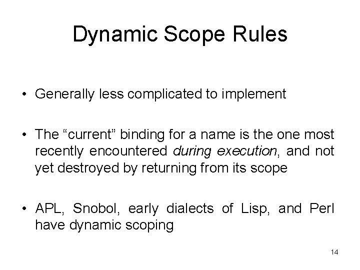 """Dynamic Scope Rules • Generally less complicated to implement • The """"current"""" binding for"""