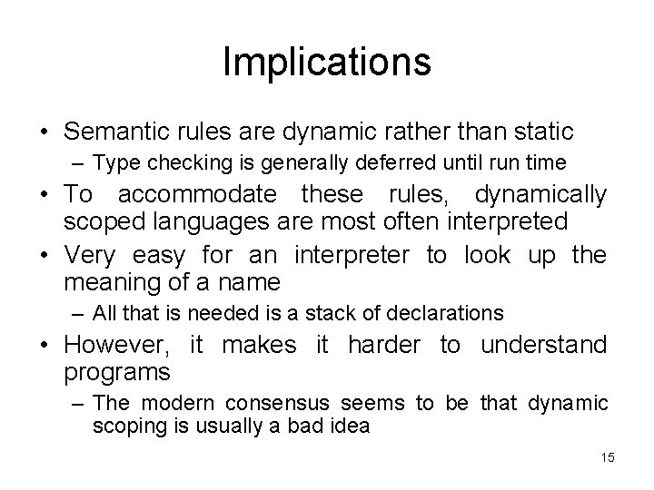 Implications • Semantic rules are dynamic rather than static – Type checking is generally