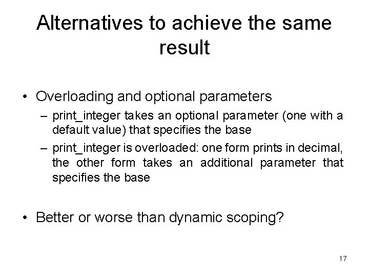 Alternatives to achieve the same result • Overloading and optional parameters – print_integer takes