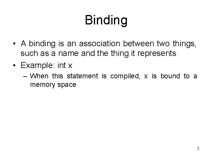 Binding • A binding is an association between two things, such as a name