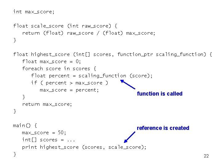 int max_score; float scale_score (int raw_score) { return (float) raw_score / (float) max_score; }