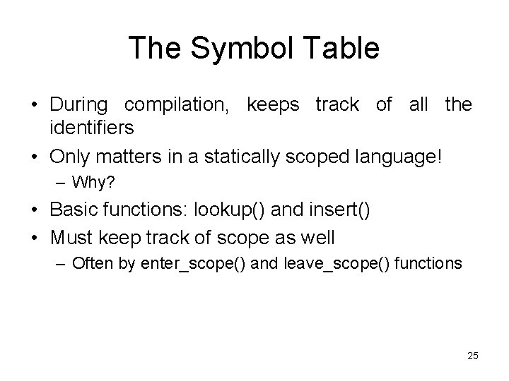 The Symbol Table • During compilation, keeps track of all the identifiers • Only