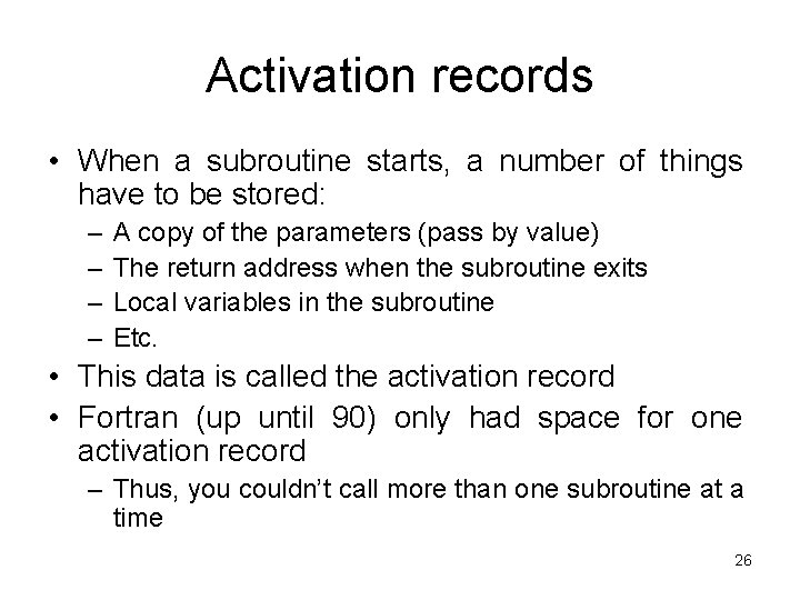 Activation records • When a subroutine starts, a number of things have to be