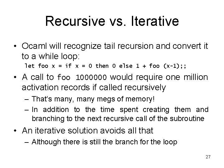 Recursive vs. Iterative • Ocaml will recognize tail recursion and convert it to a