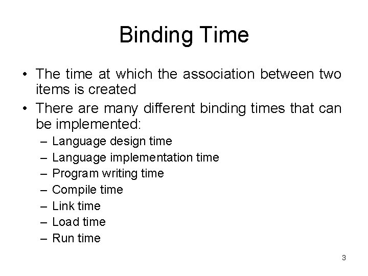 Binding Time • The time at which the association between two items is created