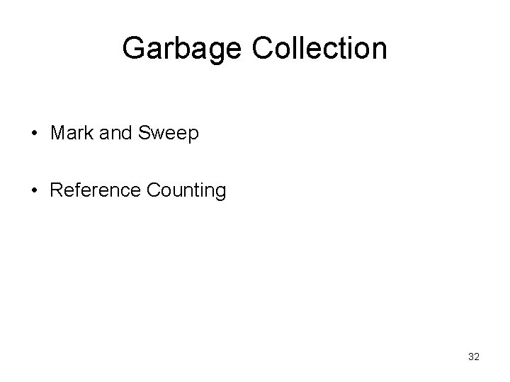 Garbage Collection • Mark and Sweep • Reference Counting 32
