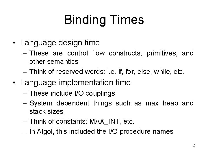 Binding Times • Language design time – These are control flow constructs, primitives, and