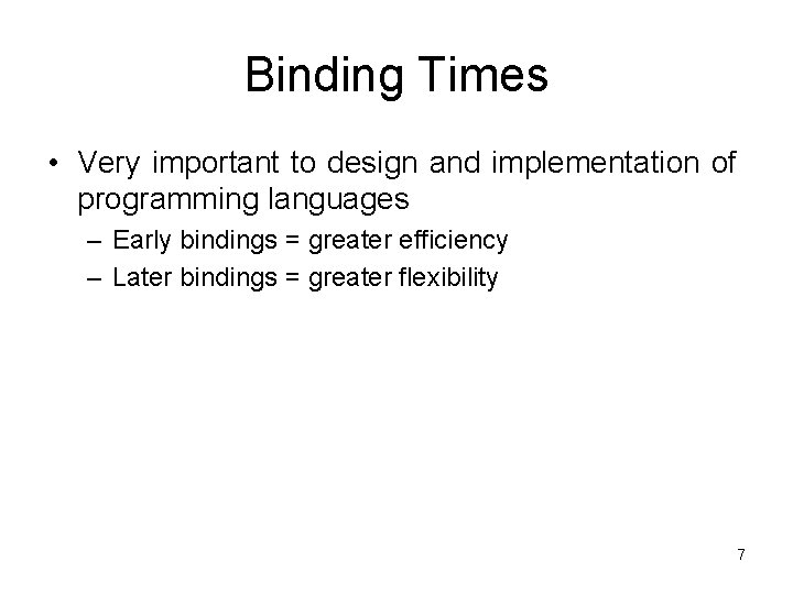 Binding Times • Very important to design and implementation of programming languages – Early