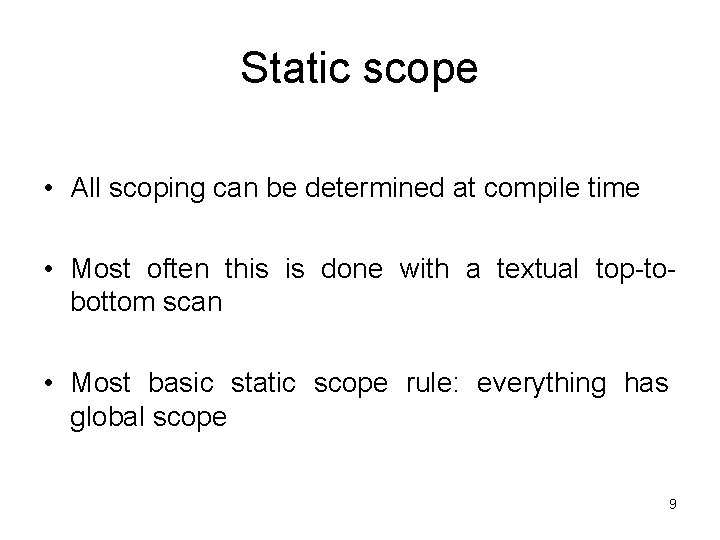 Static scope • All scoping can be determined at compile time • Most often