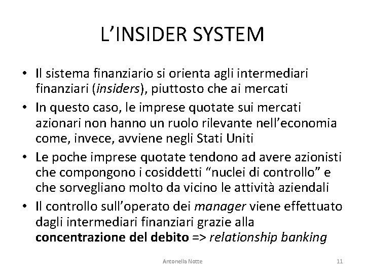 L'INSIDER SYSTEM • Il sistema finanziario si orienta agli intermediari finanziari (insiders), piuttosto che