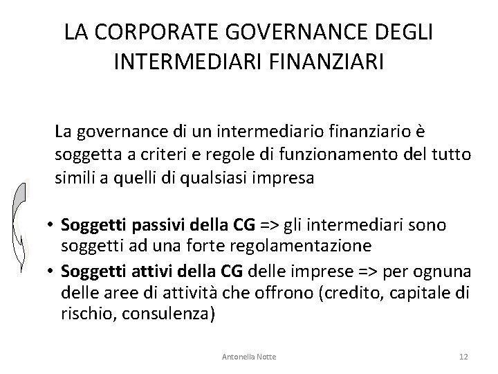 LA CORPORATE GOVERNANCE DEGLI INTERMEDIARI FINANZIARI La governance di un intermediario finanziario è soggetta