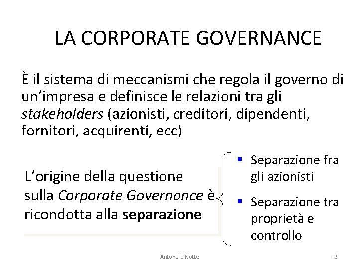 LA CORPORATE GOVERNANCE È il sistema di meccanismi che regola il governo di un'impresa