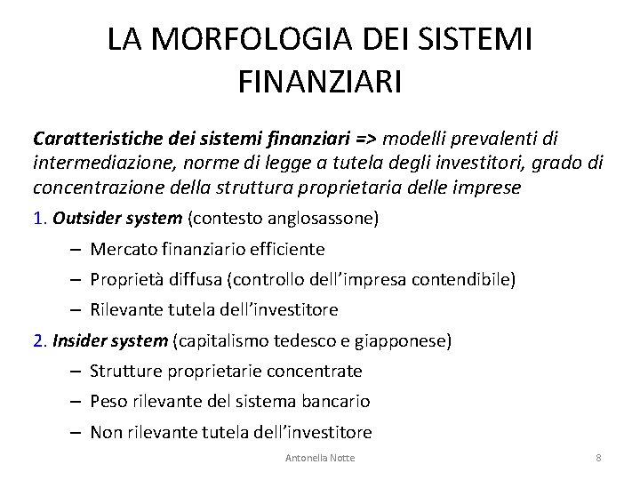 LA MORFOLOGIA DEI SISTEMI FINANZIARI Caratteristiche dei sistemi finanziari => modelli prevalenti di intermediazione,