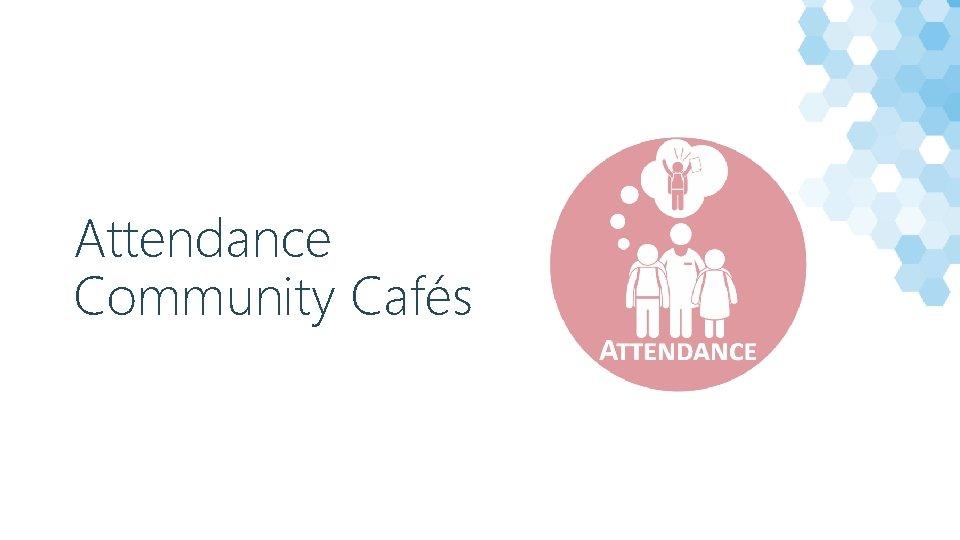 Attendance Community Cafés