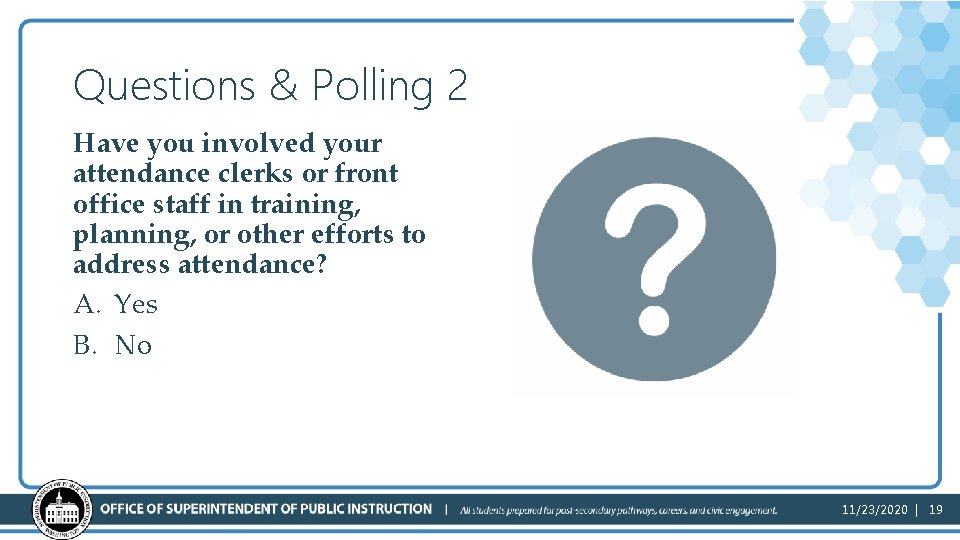 Questions & Polling 2 Have you involved your attendance clerks or front office staff