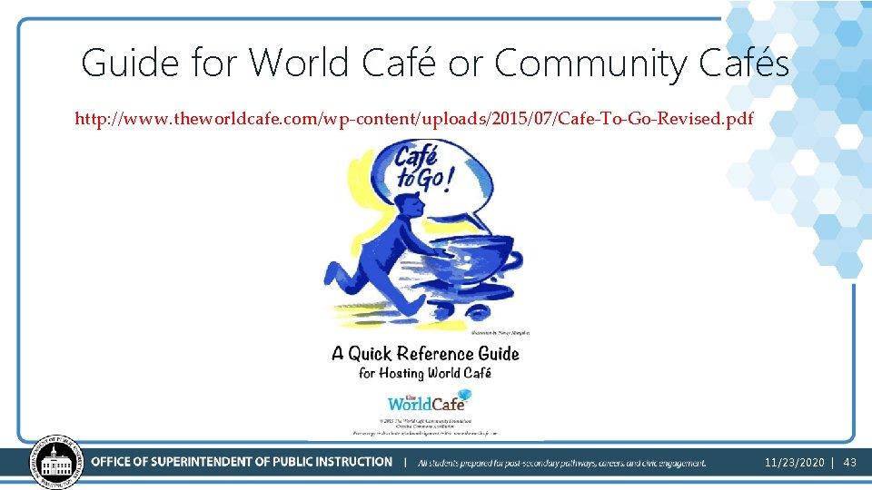 Guide for World Café or Community Cafés http: //www. theworldcafe. com/wp-content/uploads/2015/07/Cafe-To-Go-Revised. pdf 11/23/2020 |