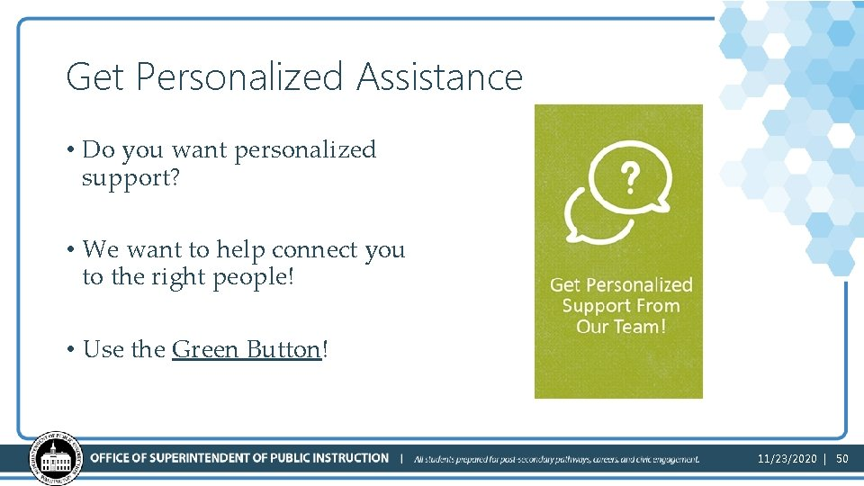 Get Personalized Assistance • Do you want personalized support? • We want to help
