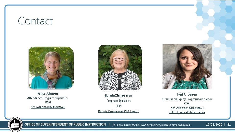 Contact ? Krissy Johnson Attendance Program Supervisor OSPI Krissy. Johnson@k 12. wa. us Bonnie