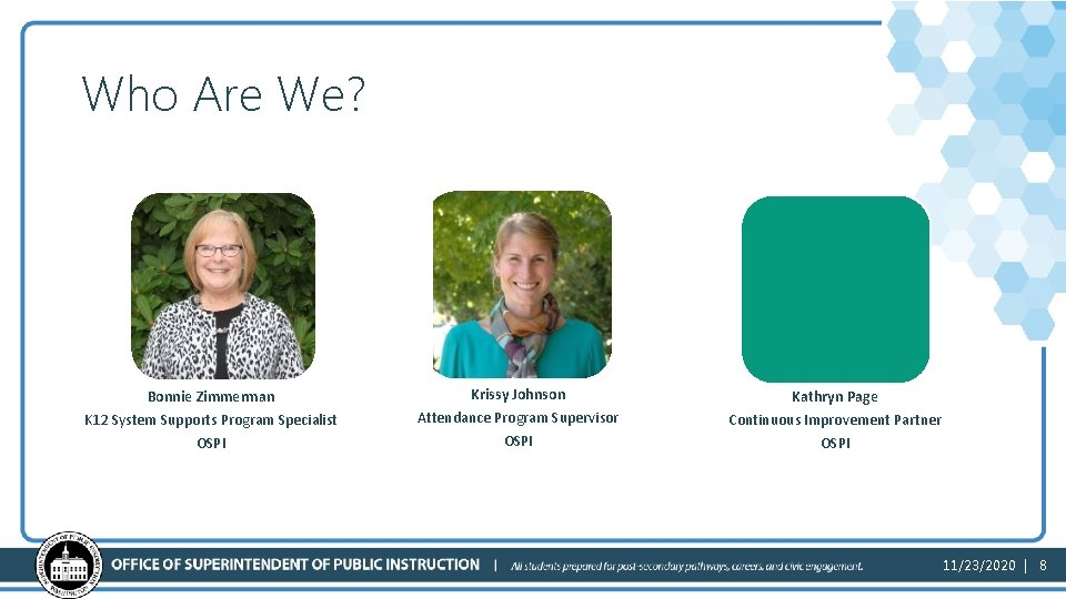 Who Are We? Bonnie Zimmerman Krissy Johnson Kathryn Page K 12 System Supports Program