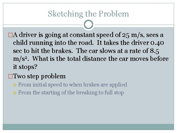 Sketching the Problem �A driver is going at constant speed of 25 m/s, sees