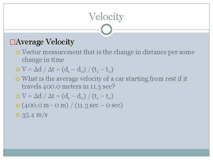 Velocity �Average Velocity Vector measurement that is the change in distance per some change