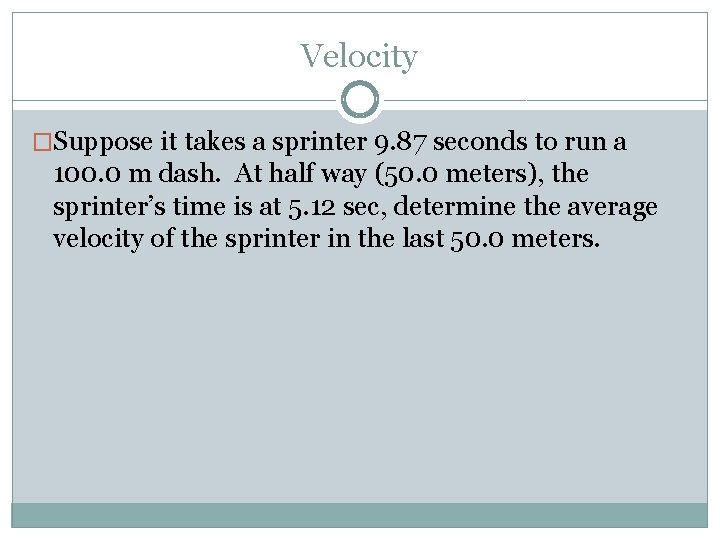 Velocity �Suppose it takes a sprinter 9. 87 seconds to run a 100. 0