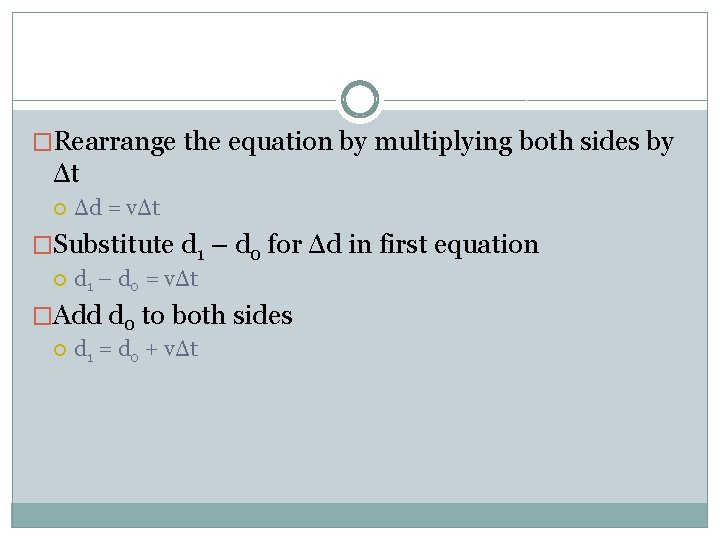�Rearrange the equation by multiplying both sides by Δt Δd = vΔt �Substitute d