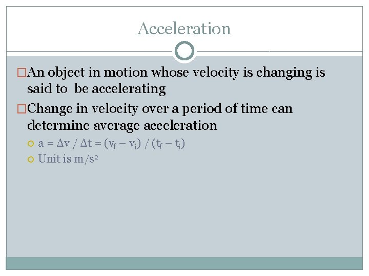 Acceleration �An object in motion whose velocity is changing is said to be accelerating
