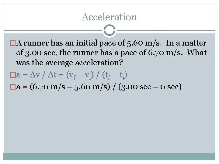 Acceleration �A runner has an initial pace of 5. 60 m/s. In a matter