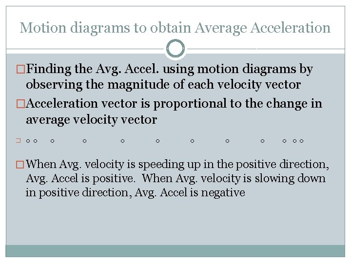 Motion diagrams to obtain Average Acceleration �Finding the Avg. Accel. using motion diagrams by