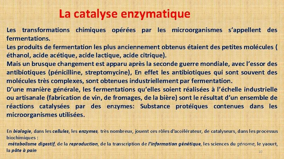 La catalyse enzymatique Les transformations chimiques opérées par les microorganismes s'appellent des fermentations. Les