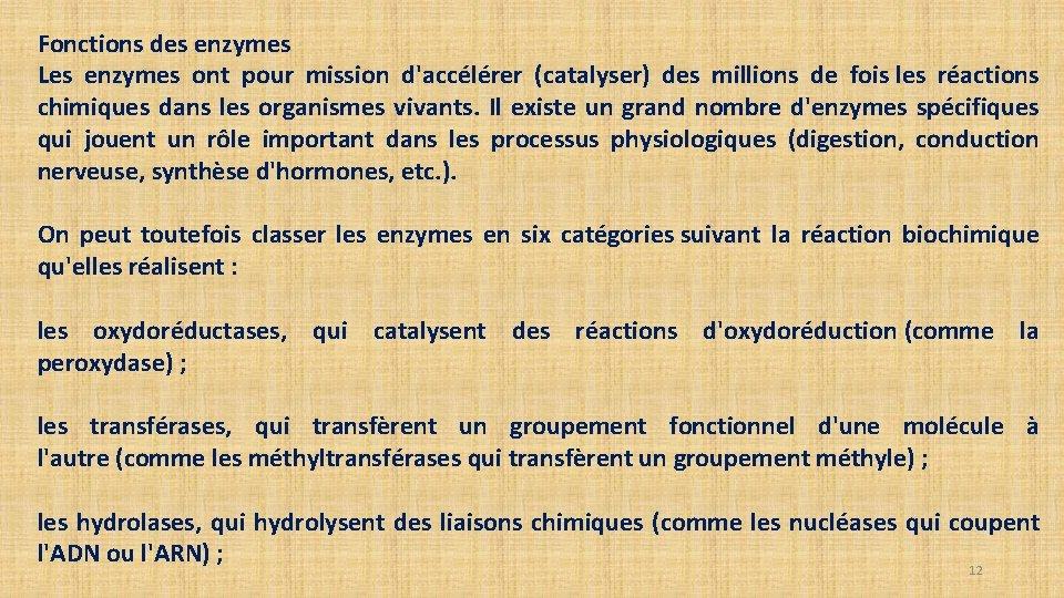 Fonctions des enzymes Les enzymes ont pour mission d'accélérer (catalyser) des millions de fois