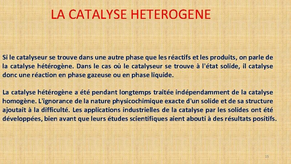 LA CATALYSE HETEROGENE Si le catalyseur se trouve dans une autre phase que les