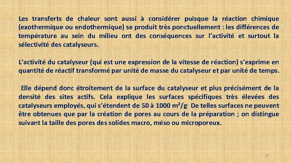 Les transferts de chaleur sont aussi à considérer puisque la réaction chimique (exothermique ou