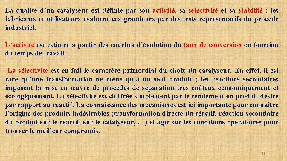 La qualité d'un catalyseur est définie par son activité, sa sélectivité et sa stabilité