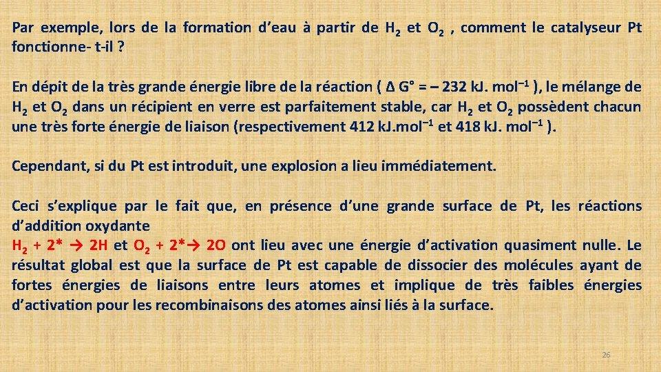 Par exemple, lors de la formation d'eau à partir de H 2 et O