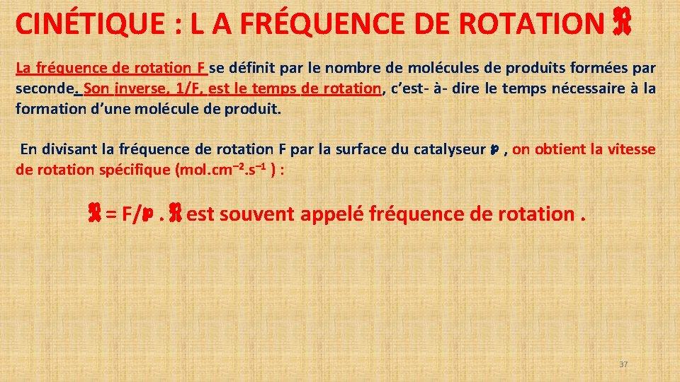 CINÉTIQUE : L A FRÉQUENCE DE ROTATION ℜ La fréquence de rotation F se