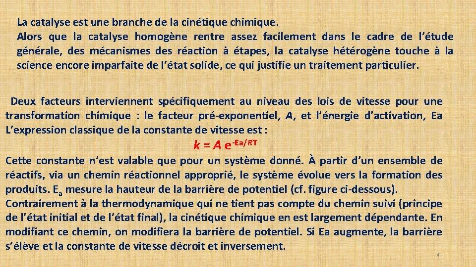 La catalyse est une branche de la cinétique chimique. Alors que la catalyse homogène