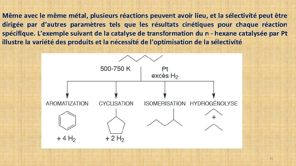 Même avec le même métal, plusieurs réactions peuvent avoir lieu, et la sélectivité peut