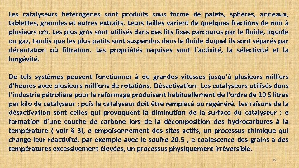 Les catalyseurs hétérogènes sont produits sous forme de palets, sphères, anneaux, tablettes, granules et