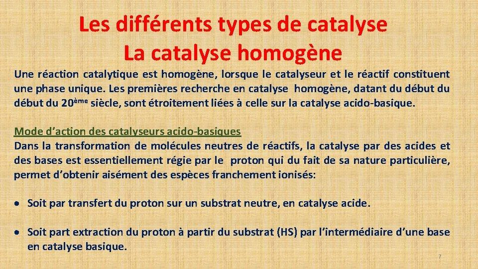 Les différents types de catalyse La catalyse homogène Une réaction catalytique est homogène, lorsque
